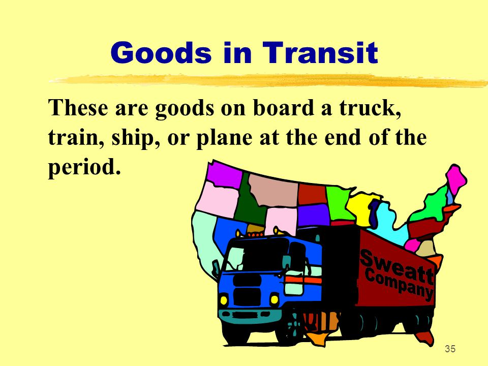 Goods in Transit These are goods on board a truck, train, ship, or plane at the end of the period.
