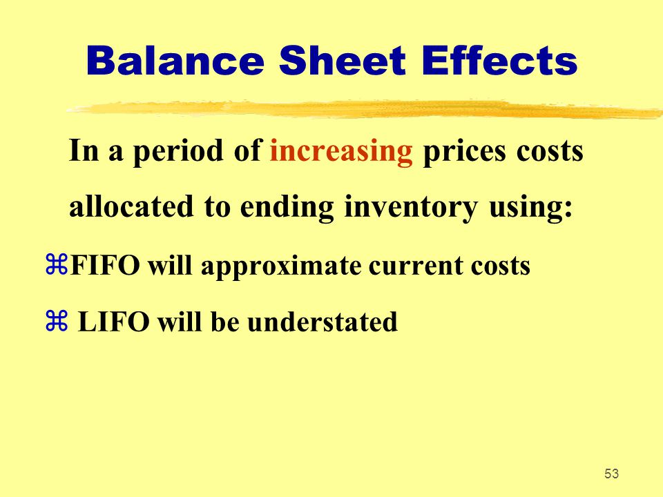 Balance Sheet Effects In a period of increasing prices costs allocated to ending inventory using: FIFO will approximate current costs.