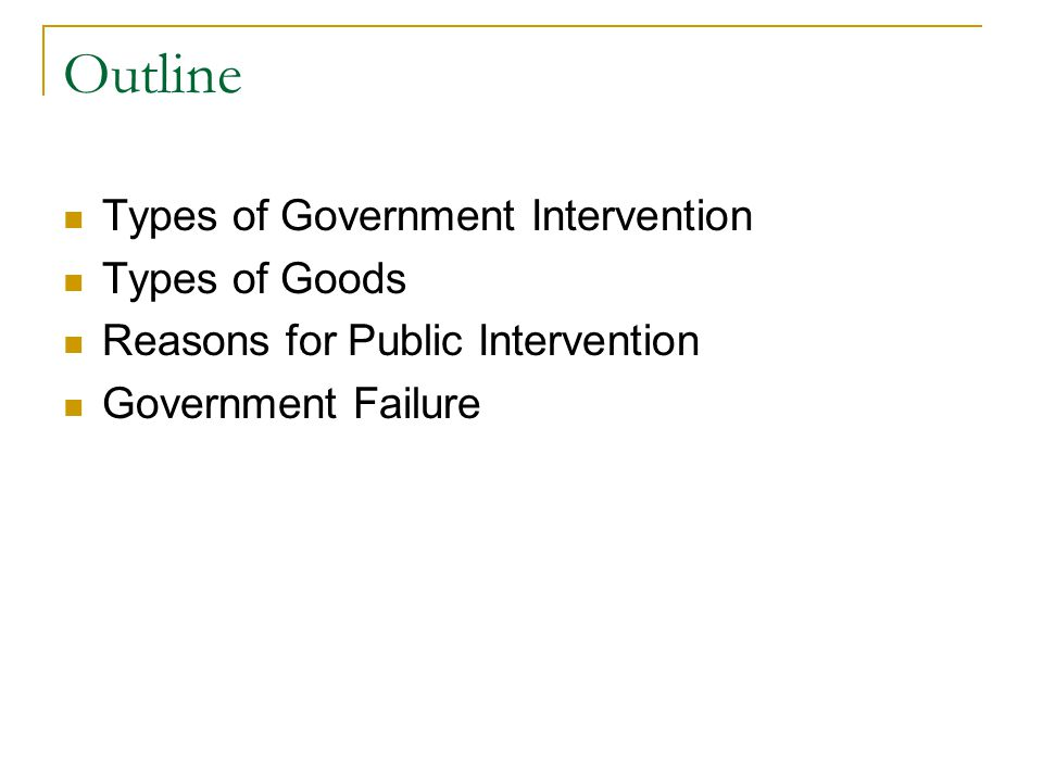 Outline Types of Government Intervention Types of Goods