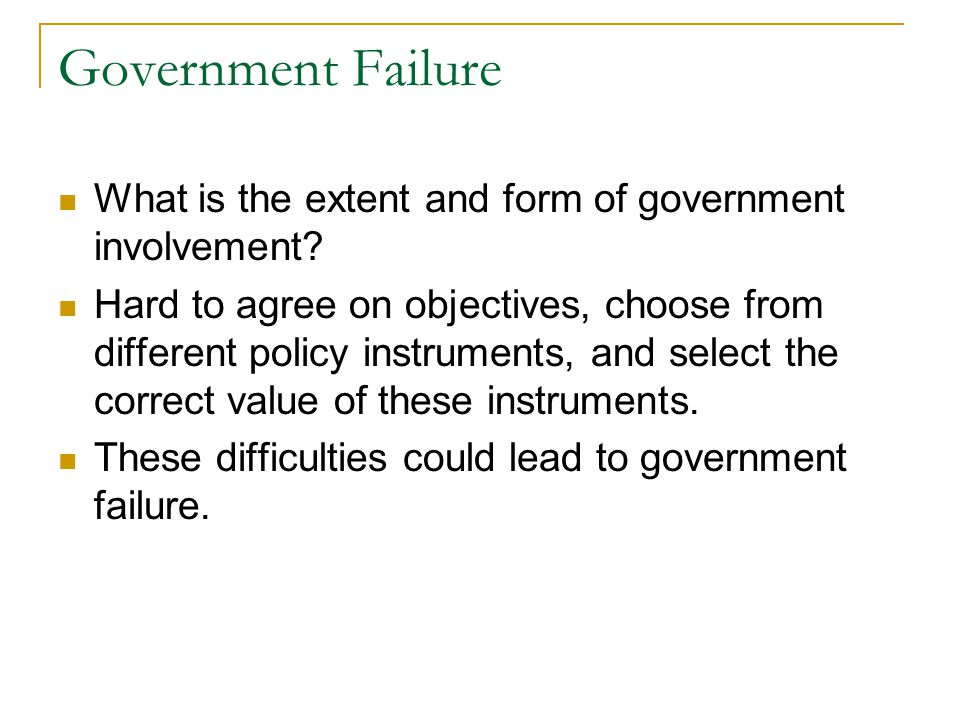 Government Failure What is the extent and form of government involvement