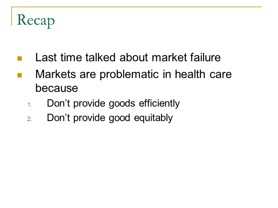 Recap Last time talked about market failure
