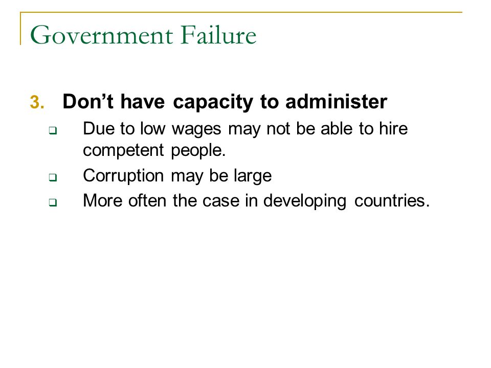 Government Failure Don't have capacity to administer