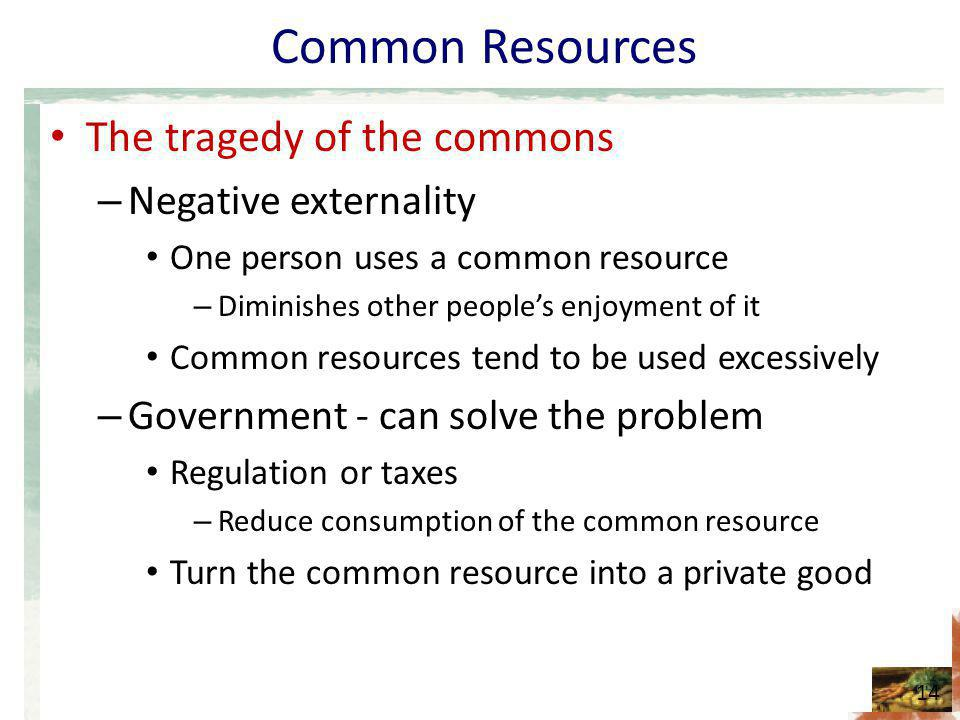 Common Resources The tragedy of the commons Negative externality