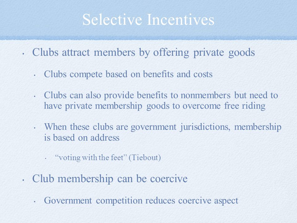 Selective Incentives Clubs attract members by offering private goods
