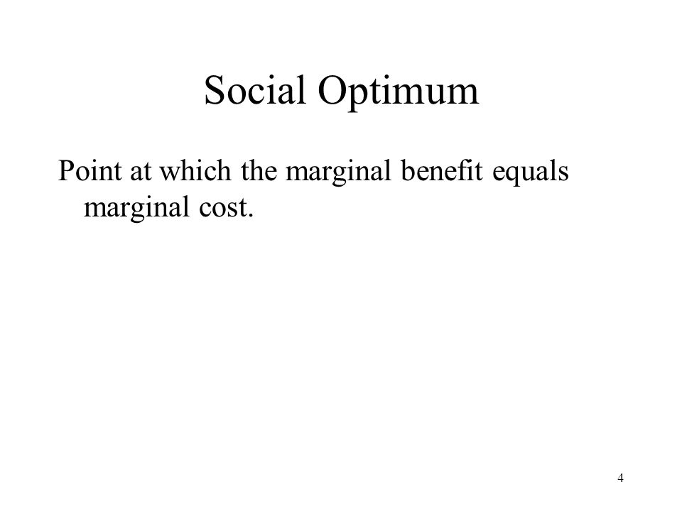 Social Optimum Point at which the marginal benefit equals marginal cost.