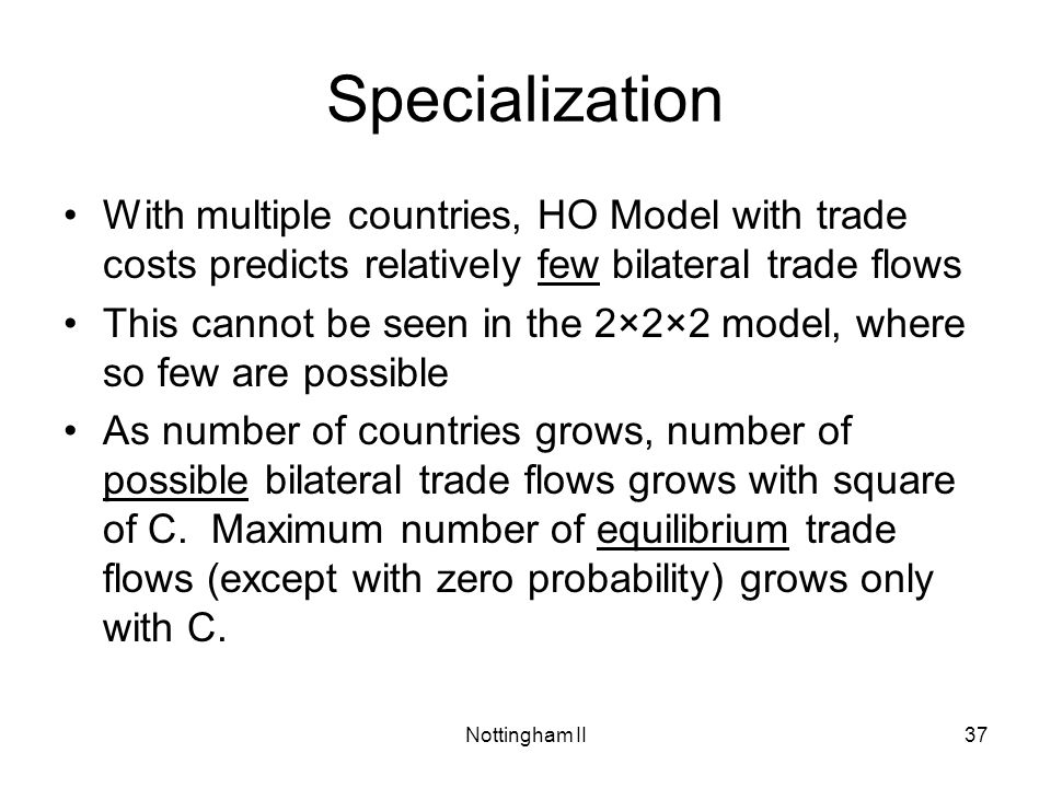Specialization With multiple countries, HO Model with trade costs predicts relatively few bilateral trade flows.