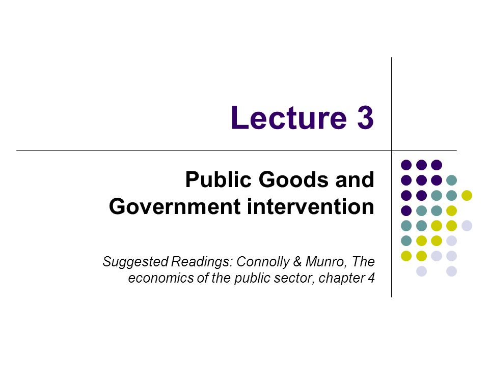 Lecture 3 Public Goods and Government intervention