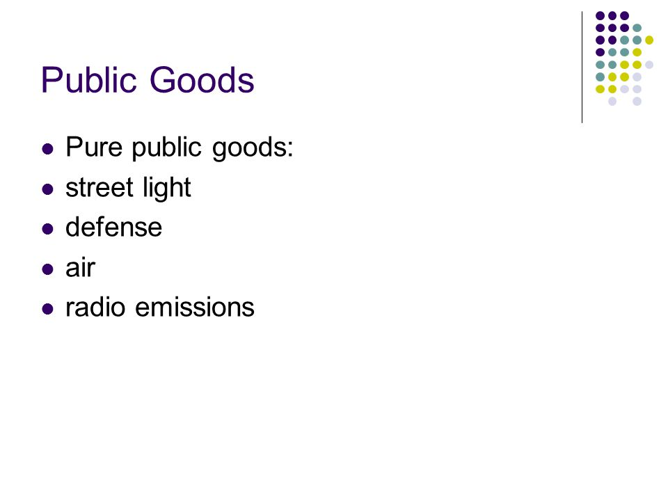 Public Goods Pure public goods: street light defense air