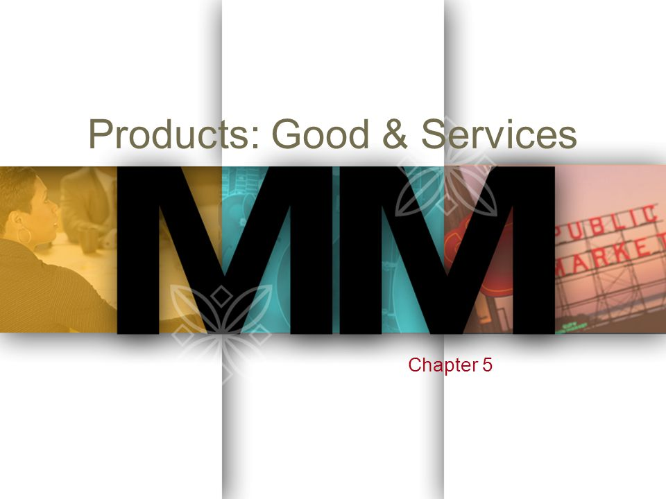 Products: Good & Services