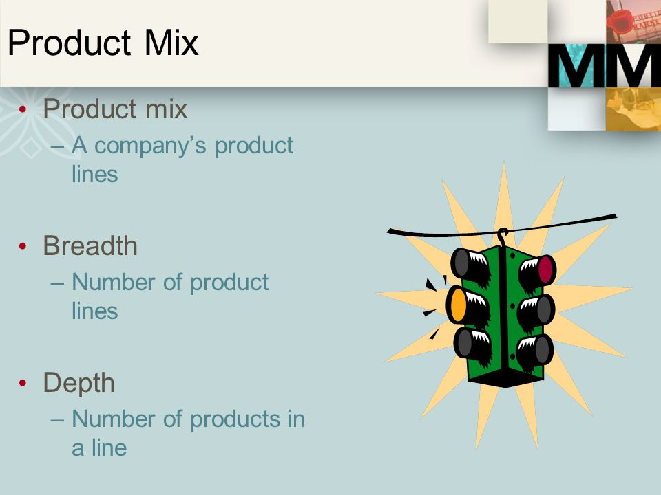 Product Mix Product mix Breadth Depth A company's product lines