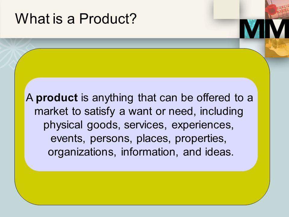 What is a Product A product is anything that can be offered to a