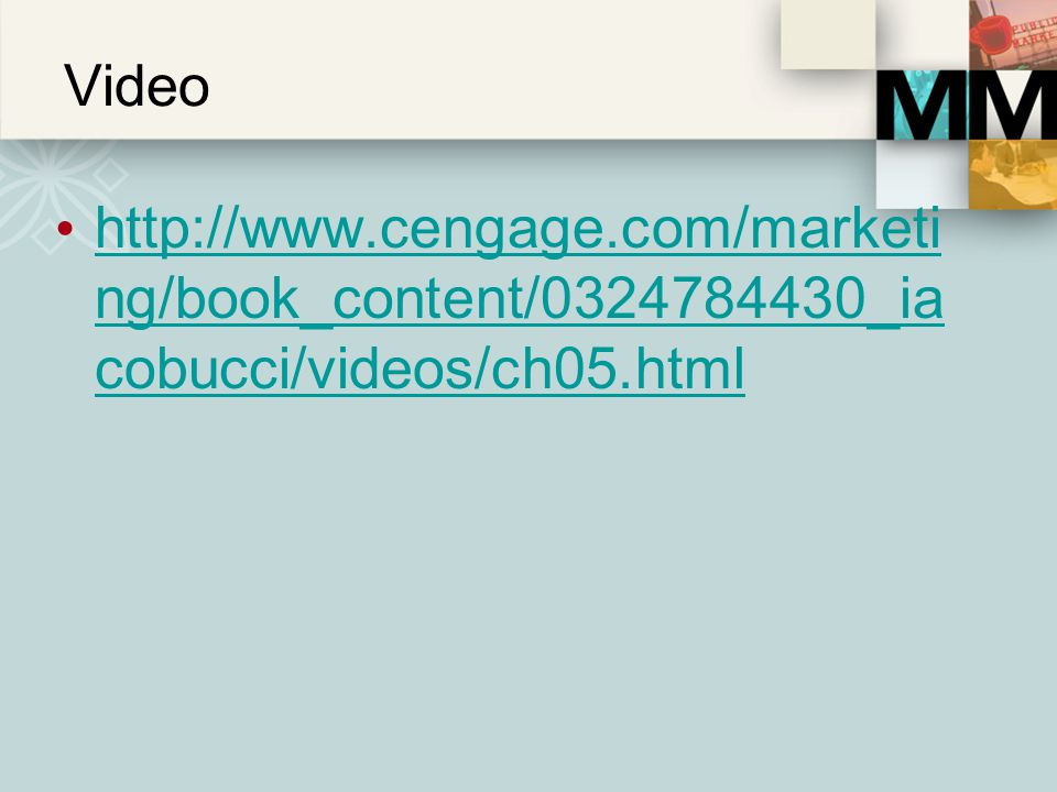 Video http://www.cengage.com/marketing/book_content/0324784430_iacobucci/videos/ch05.html D