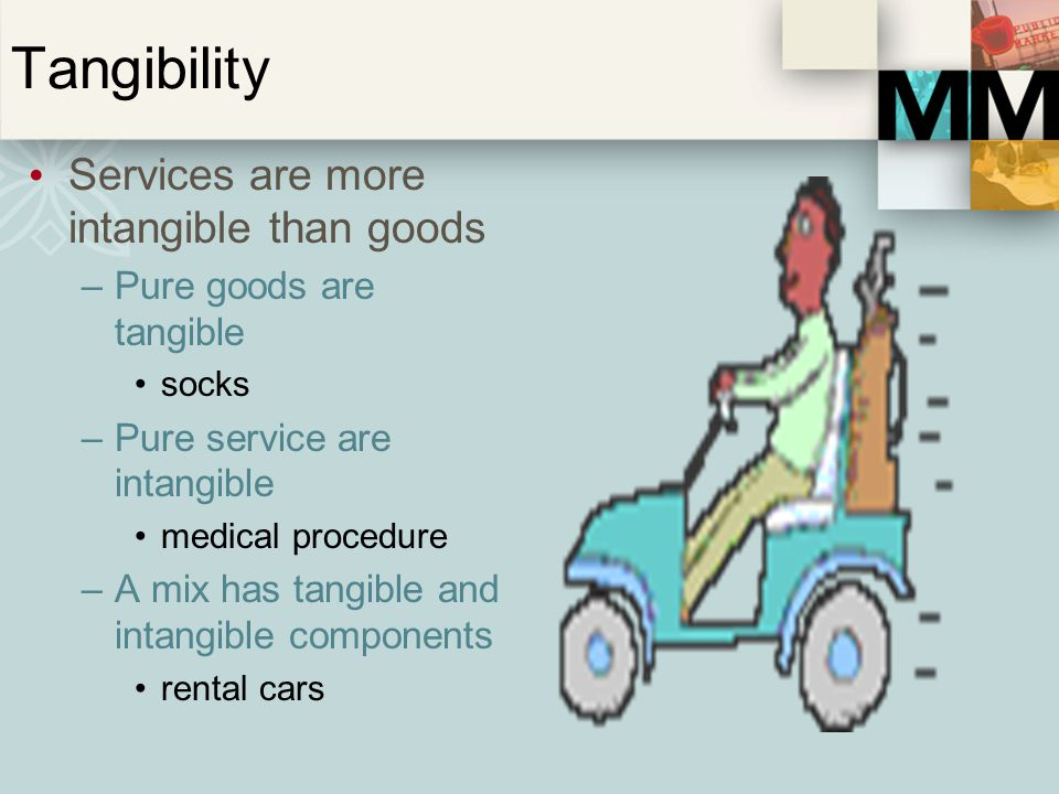 Tangibility Services are more intangible than goods