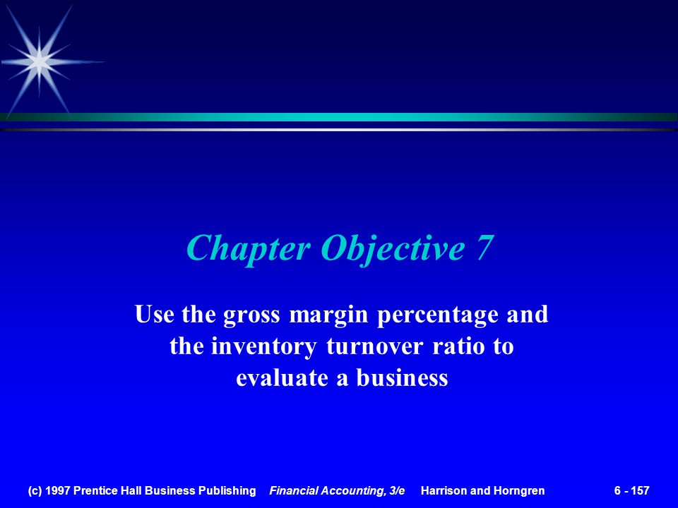 Chapter Objective 7 Use the gross margin percentage and the inventory turnover ratio to evaluate a business.