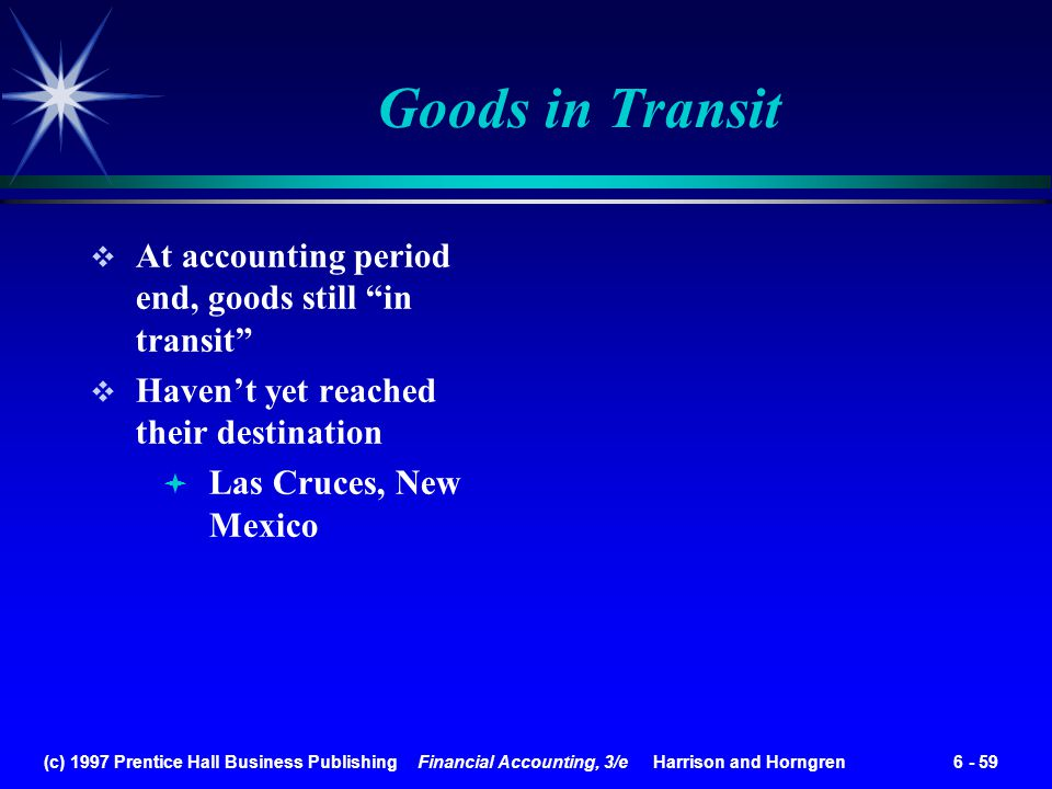 Goods in Transit At accounting period end, goods still in transit