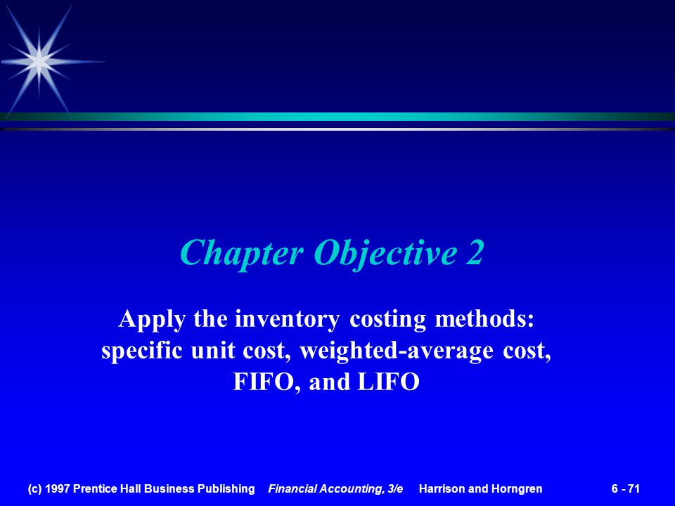 Chapter Objective 2 Apply the inventory costing methods: specific unit cost, weighted-average cost, FIFO, and LIFO.