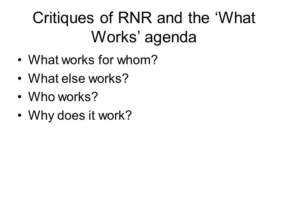 Critiques of RNR and the 'What Works' agenda