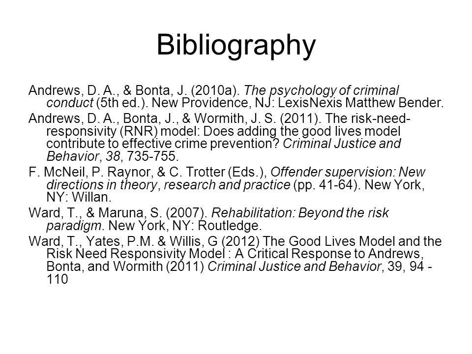 Bibliography Andrews, D. A., & Bonta, J. (2010a). The psychology of criminal conduct (5th ed.). New Providence, NJ: LexisNexis Matthew Bender.