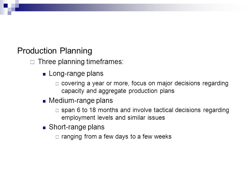 Production Planning Three planning timeframes: Long-range plans