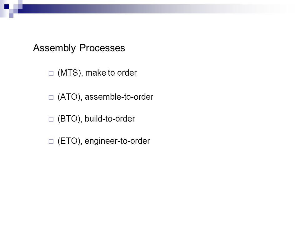 Assembly Processes (MTS), make to order (ATO), assemble-to-order