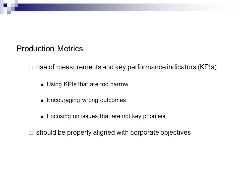 Production Metrics use of measurements and key performance indicators (KPIs) Using KPIs that are too narrow.