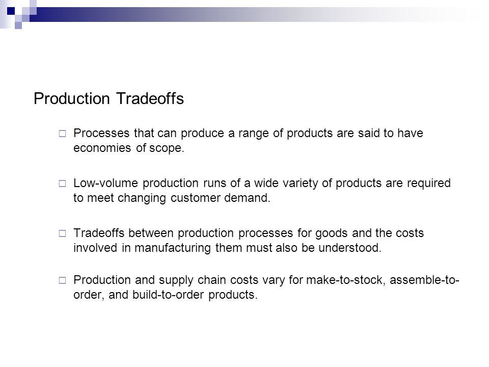 Production Tradeoffs Processes that can produce a range of products are said to have economies of scope.