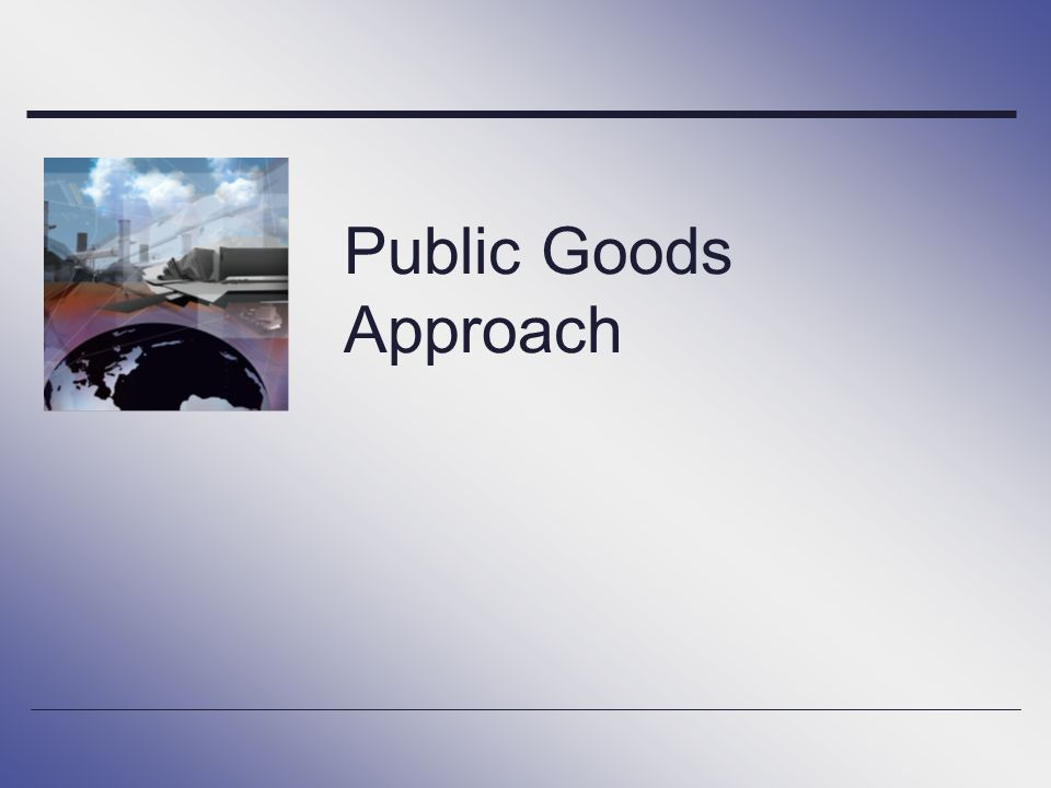Public Goods Approach