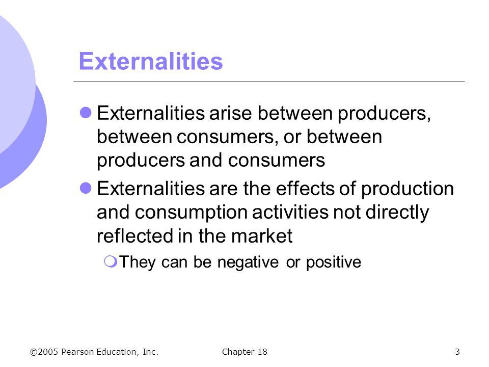 Externalities Externalities arise between producers, between consumers, or between producers and consumers.