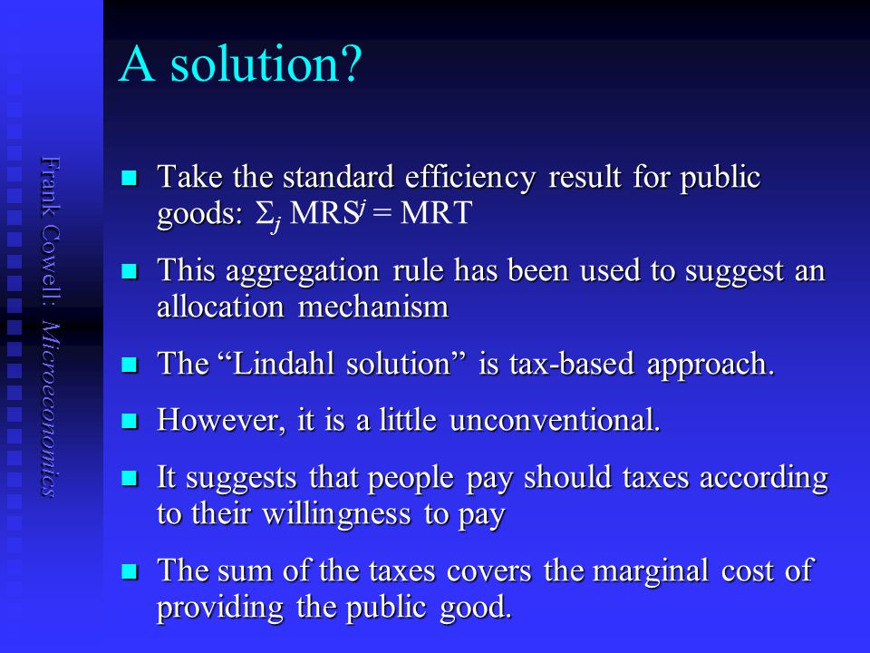 A solution Take the standard efficiency result for public goods: Sj MRSj = MRT.
