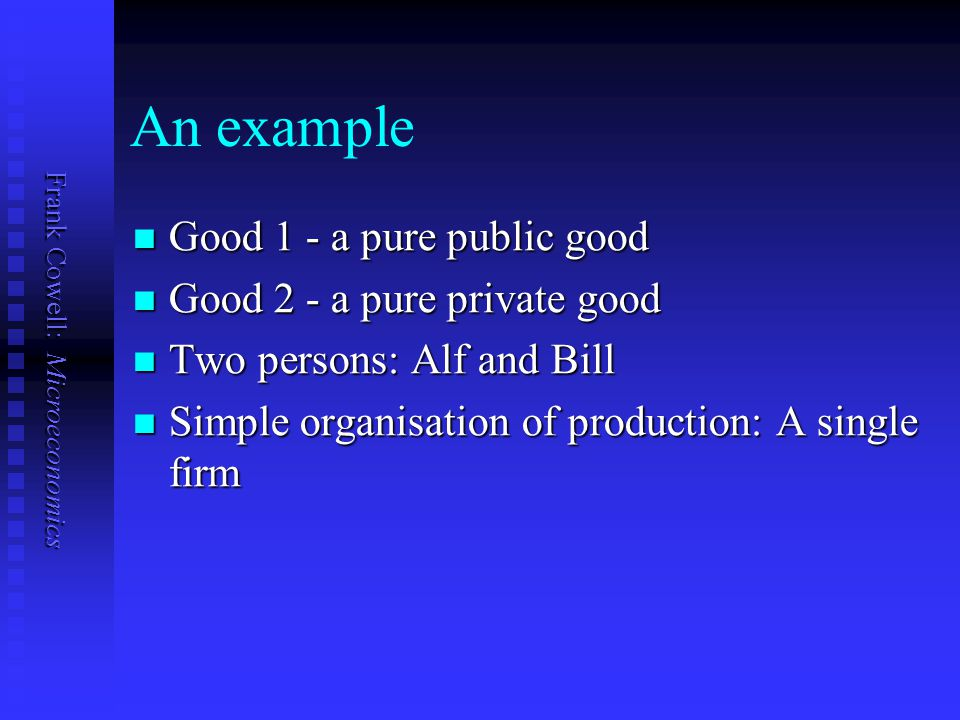 An example Good 1 - a pure public good Good 2 - a pure private good