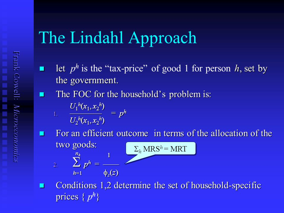 The Lindahl Approach let ph is the tax-price of good 1 for person h, set by the government. The FOC for the household's problem is:
