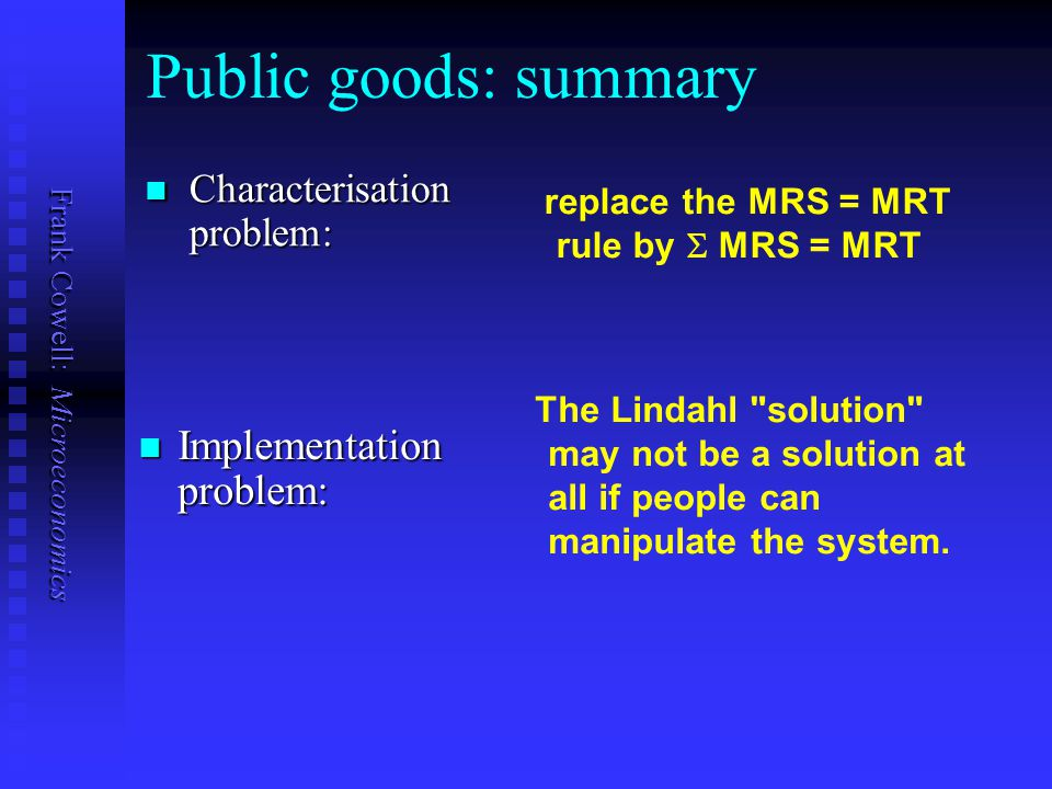Public goods: summary Implementation problem: