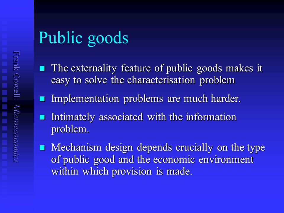 Public goods The externality feature of public goods makes it easy to solve the characterisation problem.