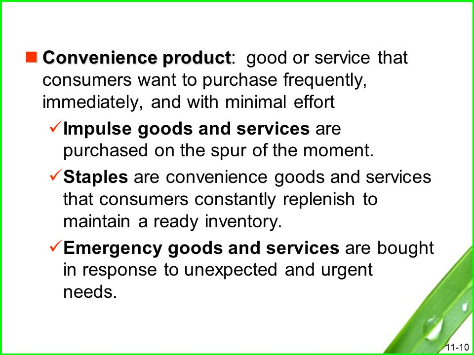 Convenience product: good or service that consumers want to purchase frequently, immediately, and with minimal effort