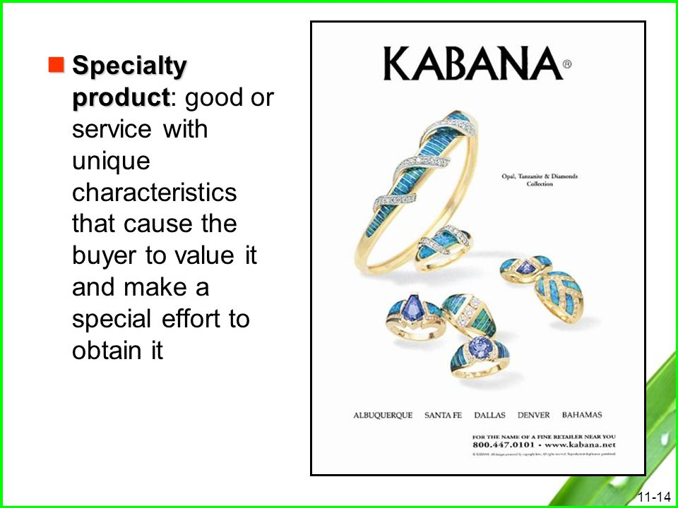 Specialty product: good or service with unique characteristics that cause the buyer to value it and make a special effort to obtain it