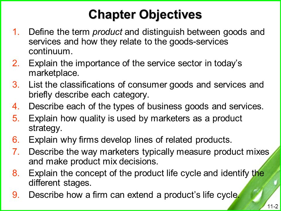 Chapter Objectives Define the term product and distinguish between goods and services and how they relate to the goods-services continuum.