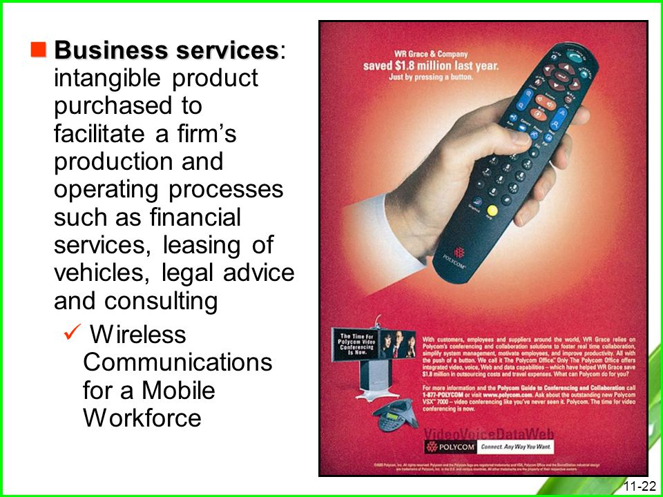 Business services: intangible product purchased to facilitate a firm's production and operating processes such as financial services, leasing of vehicles, legal advice and consulting