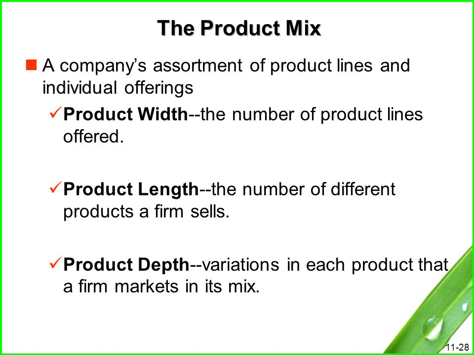 The Product Mix A company's assortment of product lines and individual offerings. Product Width--the number of product lines offered.