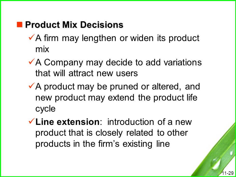 Product Mix Decisions A firm may lengthen or widen its product mix. A Company may decide to add variations that will attract new users.