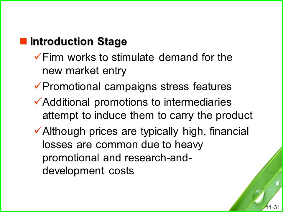 Introduction Stage Firm works to stimulate demand for the new market entry. Promotional campaigns stress features.