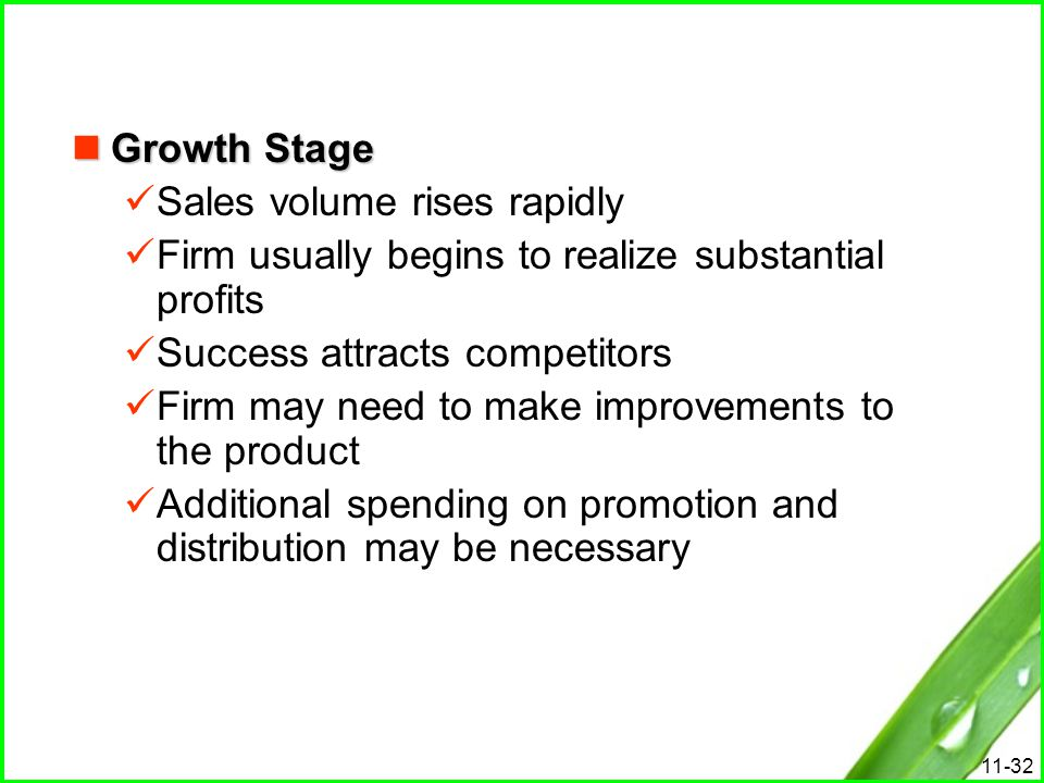 Growth Stage Sales volume rises rapidly. Firm usually begins to realize substantial profits. Success attracts competitors.