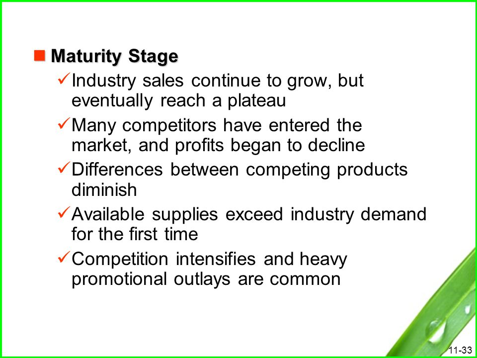 Maturity Stage Industry sales continue to grow, but eventually reach a plateau.