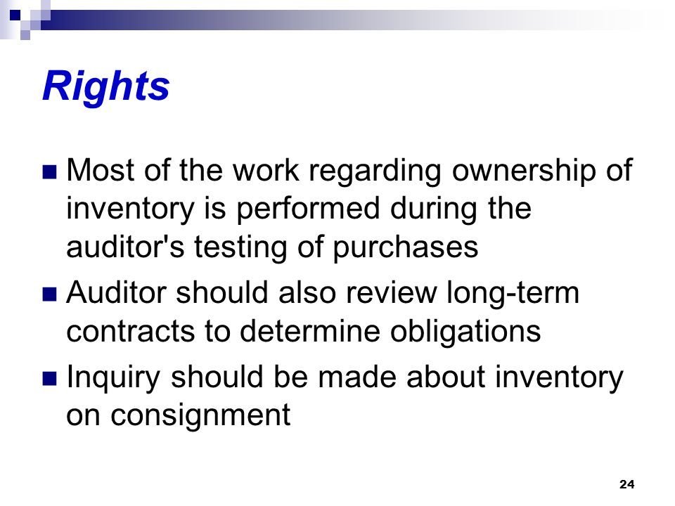 Rights Most of the work regarding ownership of inventory is performed during the auditor s testing of purchases.