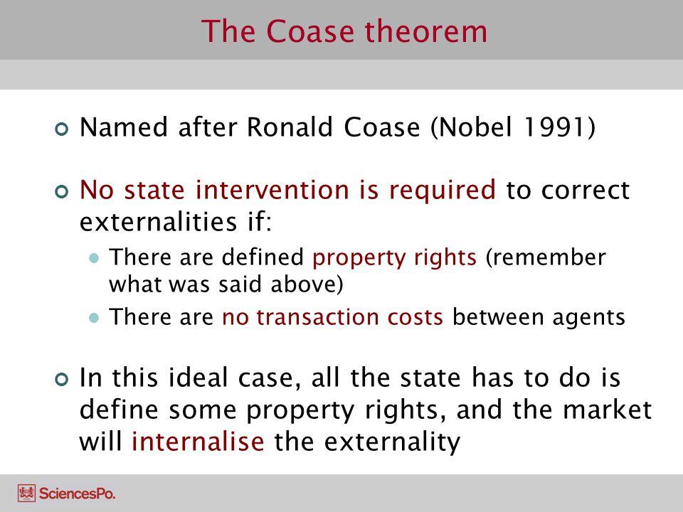 The Coase theorem Named after Ronald Coase (Nobel 1991)