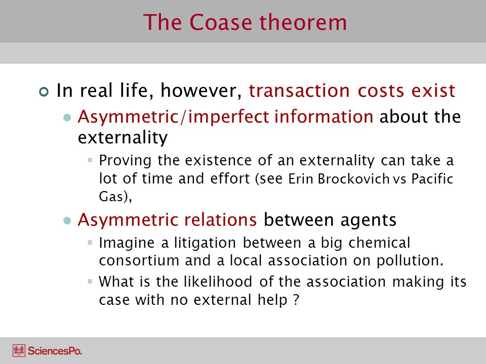 The Coase theorem In real life, however, transaction costs exist