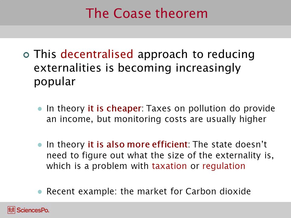 The Coase theorem This decentralised approach to reducing externalities is becoming increasingly popular.