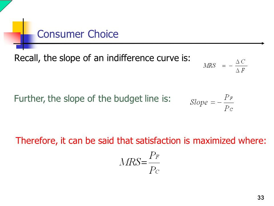Consumer Choice Recall, the slope of an indifference curve is: