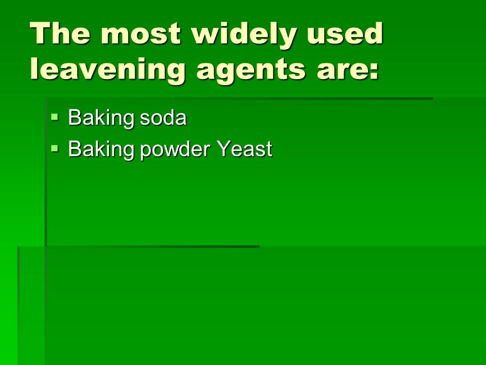 The most widely used leavening agents are: