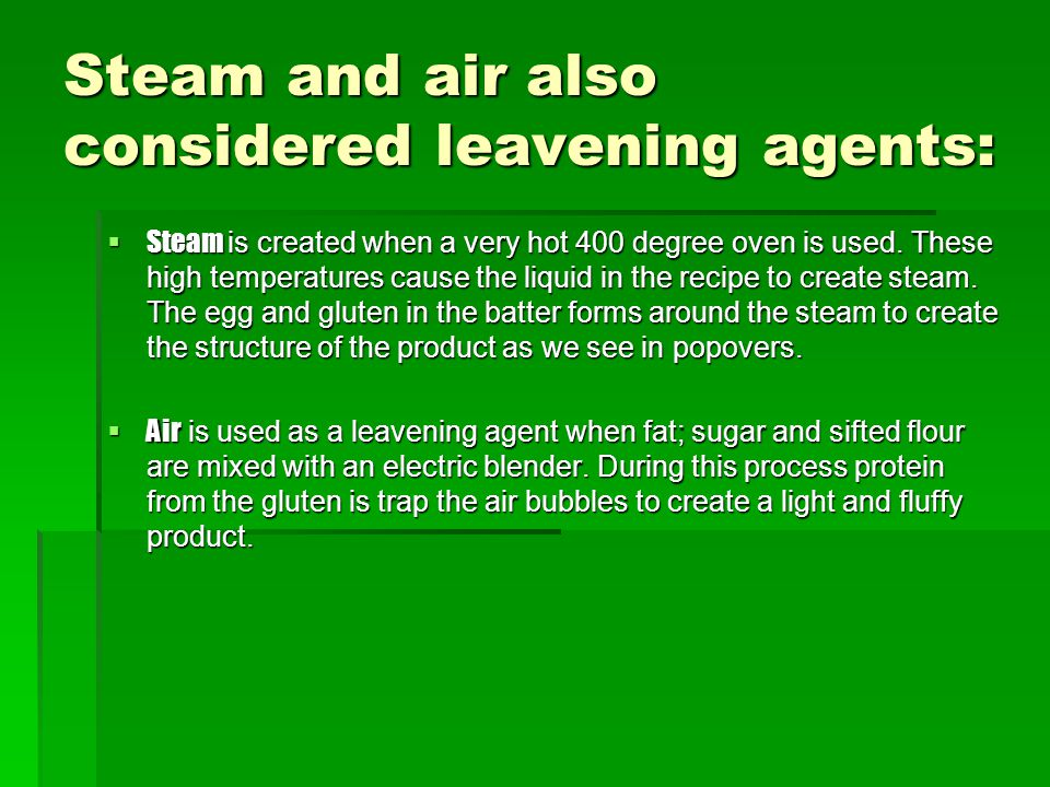 Steam and air also considered leavening agents: