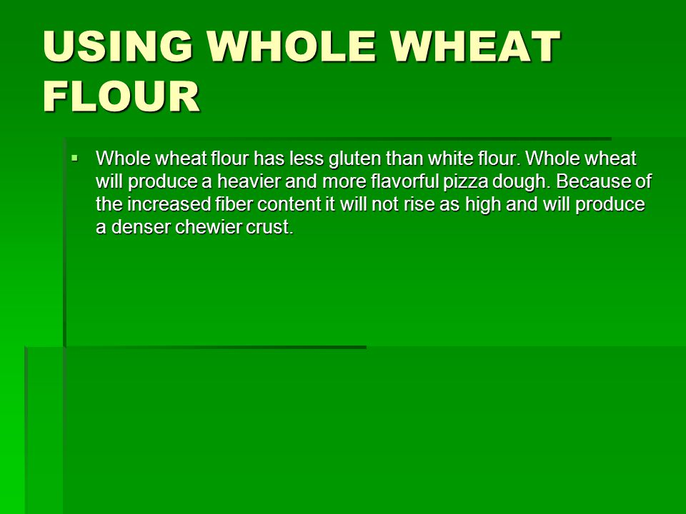 USING WHOLE WHEAT FLOUR